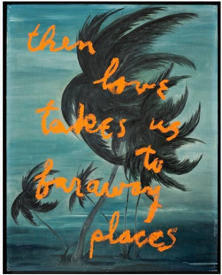 """Then Love Takes Us To Far Away Places,"" by Rene Ricard."